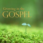 Growing in the Gospel